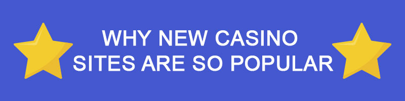 Why new casino sites are so popular
